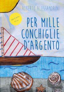 Book Cover: Per mille conchiglie d'argento di Roberto Alessandrini SEGNALAZIONE