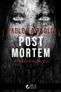 Book Cover: Post Mortem. Gli orrori di Golden Falls - Paolo La Paglia - SEGNALAZIONE