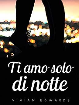 Book Cover: Ti Amo Solo Di Notte di Vivian Edwards - RECENSIONE