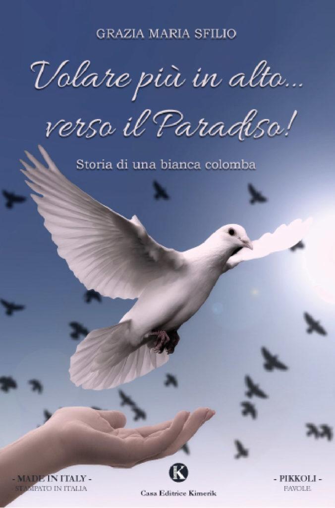 Book Cover: Volare più in alto... verso il Paradiso! Storia di una bianca colomba di Grazia Maria Sfilio - SEGNALAZIONE