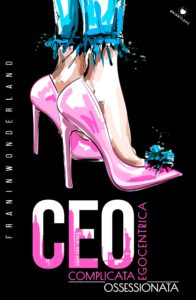 Book Cover: CEO – Complicata. Egocentrica. Ossessionata di Franinwonderland - SEGNALAZIONE