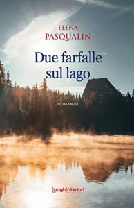 Book Cover: Due farfalle sul lago di Elena Pasqualin - SEGNALAZIONE