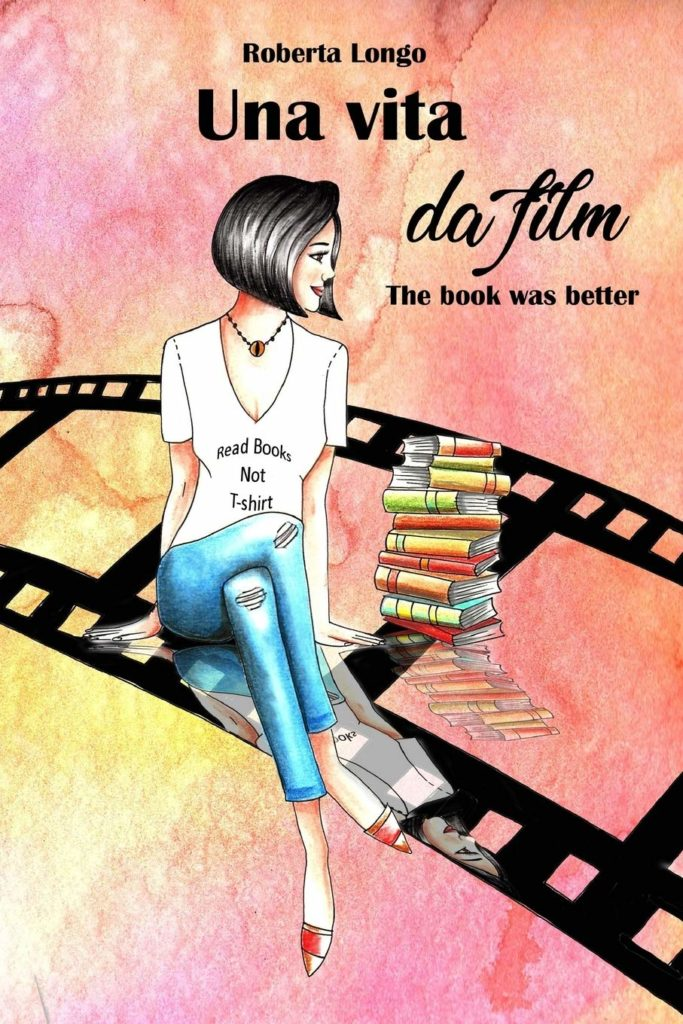 Book Cover: Una vita da film: The book was better di Roberta Longo - RECENSIONE