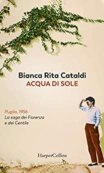 Book Cover: Acqua di sole: La saga dei Fiorenza e dei Gentile di Bianca Rita Cataldi - SEGNALAZIONE