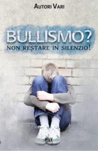 Book Cover: Bullismo? Non Restare in Silenzio! di AA.VV. - RECENSIONE