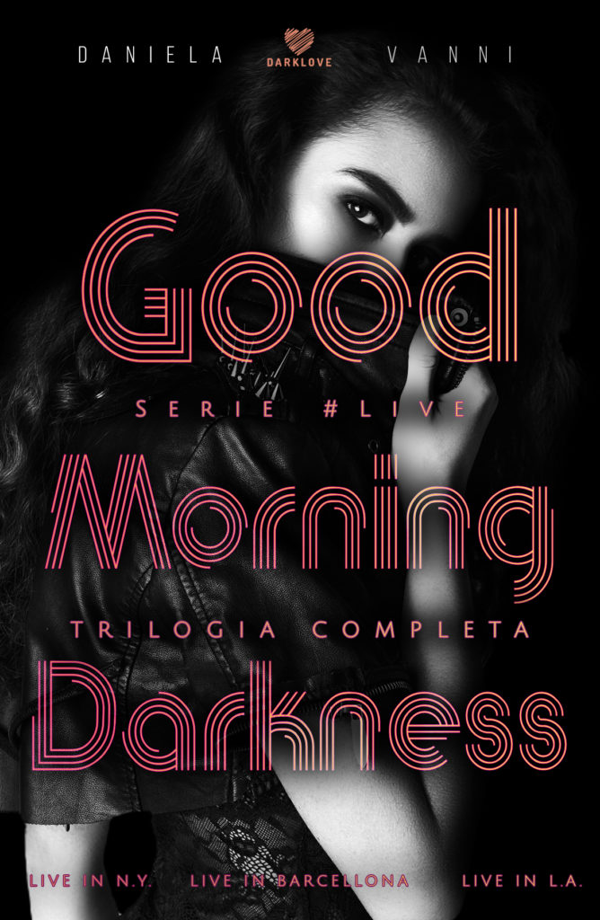 Book Cover: Good Morning Darkness (Trilogia completa) di Daniela Vanni - ANTEPRIMA