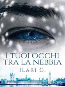 Book Cover: I tuoi occhi tra la nebbia di Ilari C. - SEGNALAZIONE