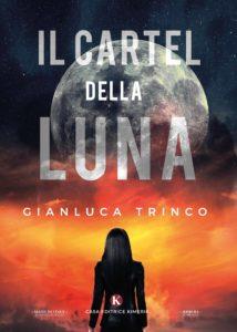 Book Cover: Il Cartel della Luna di Gianluca Trinco - SEGNALAZIONE