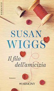 Book Cover: Il filo dell'amicizia di Susan Wiggs - SEGNALAZIONE