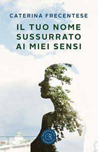 Book Cover: Il tuo nome sussurrato ai miei sensi di Caterina Frecentese - RECENSIONE