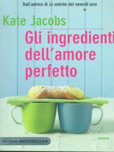 Book Cover: Gli ingredienti dell'amore perfetto di Kate Jacobs - RECENSIONE