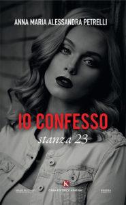 Book Cover: Io Confesso. Stanza 23 di Anna Maria Alessandra Petrelli - SEGNALAZIONE