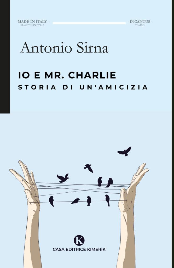 Book Cover: Io e Mr. Charlie - Storia di un'amicizia di Antonio Sirna