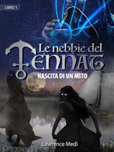 Book Cover: Le Nebbie del Tennat: nascita di un mito di Lawrence Medì - SEGNALAZIONE