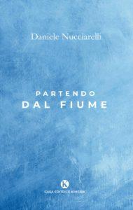 Book Cover: Partendo dal fiume di Daniele Nucciarelli - SEGNALAZIONE