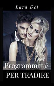 Book Cover: Programmata per tradire di Lara Dei - RECENSIONE