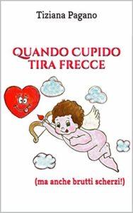 Book Cover: Quando Cupido tira frecce: (ma anche brutti scherzi!)  di Tiziana Pagano - SEGNALAZIONE