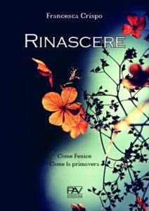 Book Cover: Rinascere. Come Fenice. Come la primavera di Francesca Crispo - SEGNALAZIONE