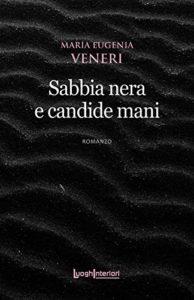 Book Cover: Sabbia nera e candide mani di Maria Eugenia Veneri - SEGNALAZIONE