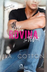 Book Cover: La mia rovina sei tu di L.A. Cotton - COVER REVEAL