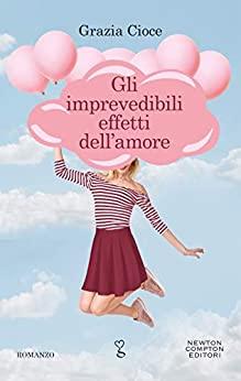 Book Cover: Gli imprevedibili effetti dell'amore di Grazia Cioce - SEGNALAZIONE