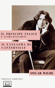 Book Cover: Il Principe Felice e altri racconti. Il fantasma di Canterville di Oscar Wild - SEGNALAZIONE