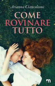 Book Cover: Come rovinare tutto di Arianna Cancaleoni - SEGNALAZIONE