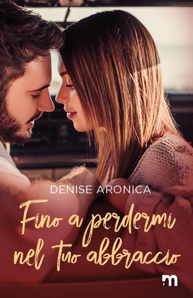 Book Cover: Fino a perdermi nel tuo abbraccio di Denise Aronica - SEGNALAZIONE
