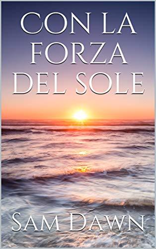 Book Cover: Con la forza del sole di Sam Dawn - SEGNALAZIONE