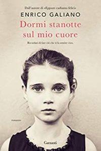 Book Cover: Dormi stanotte sul mio cuore di Enrico Galiano - SEGNALAZIONE