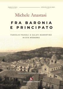 Book Cover: Fra Baronia e Principato - Famiglie feudali a Galati Mamertino in età moderna di Michele Anastasi - SEGNALAZIONI