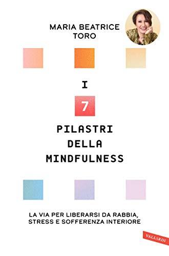 Book Cover: I 7 pilastri della Mindfulness di Maria Beatrice Toro - SEGNALAZIONE