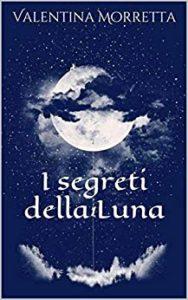 Book Cover: I segreti della luna di Valentina Morretta - SEGNALAZIONE