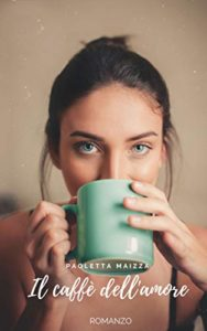 Book Cover: Il caffè dell'amore di Paoletta Maizza - RECENSIONE
