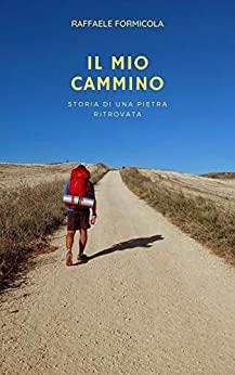 Book Cover: Il mio cammino: storia di una pietra ritrovata - SEGNALAZIONE