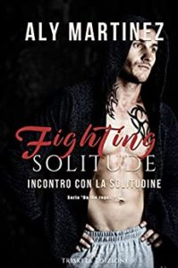 "Book Cover: Fighting Shadow. Incontro con la solitudine ""On the ropes serie #3"" di Aly Martinez - SEGNALAZIONE"