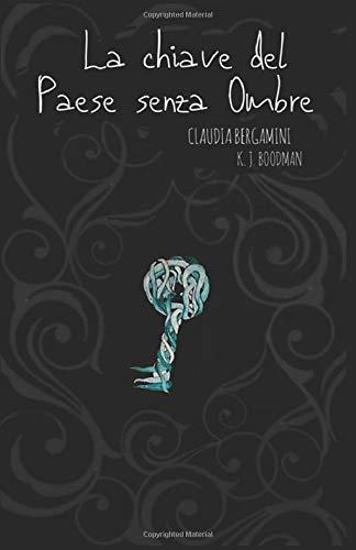 Book Cover: La chiave del Paese senza Ombre di Claudia Bergamini - SEGNALAZIONE