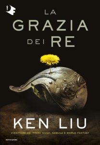 Book Cover: La grazia dei re di Ken Liu di Ken Liu - SEGNALAZIONE