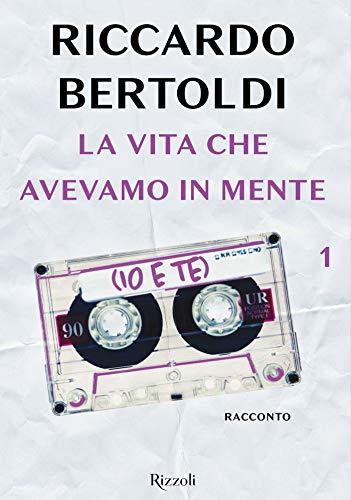 Book Cover: La vita che avevamo in mente (io e te) (Un bacio in sospeso e poi... Vol. 1) di Riccardo Bertoldi - SEGNALAZIONE