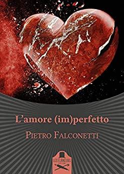 Book Cover: L'amore (im)perfetto di Pietro Falconetti - SEGNALAZIONE