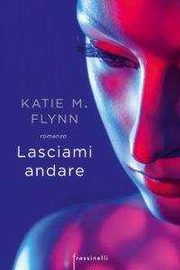 Book Cover: Lasciami andare di Katie M. Flynn - SEGNALAZIONE