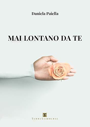 Book Cover: Mai lontano da te di Daniela Paiella - SEGNALAZIONE