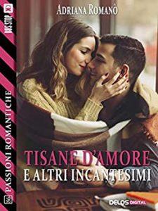 Book Cover: Tisane d'amore e altri incantesimi  di Adriana Romanò - SEGNALAZIONE
