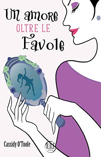 Book Cover: Un amore oltre le favole di Cassidy O'Toole - SEGNALAZIONE