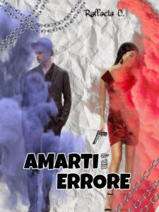 Book Cover: Amarti è un errore di Raffaella C. - SEGNALAZIONE