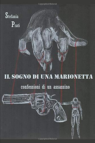 Book Cover: Il sogno di una marionetta: Confessioni di un assassino di Stefania Prati - SEGNALAZIONE