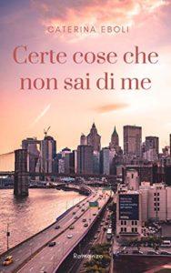 Book Cover: Certe cose che non sai di me di Caterina Eboli - SEGNALAZIONE