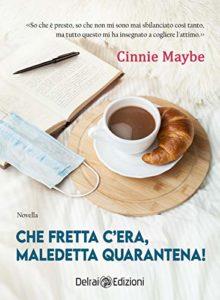 Book Cover: Che fretta c'era, maledetta quarantena! di Cinnie Maybe - SEGNALAZIONE