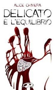 Book Cover: Delicato è l'equilibrio di Alice Chimera - SEGNALAZIONE