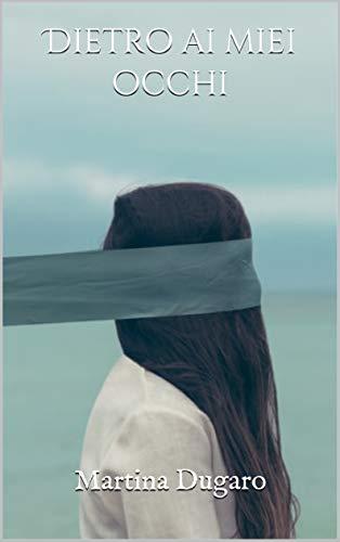 Book Cover: Dietro ai miei occhi di Martina Dugaro - SEGNALAZIONE